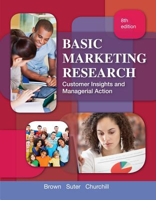 Basic Marketing Research By Churchill, Gilbert A./ Brown, Tom J./ Suter, Tracy A.